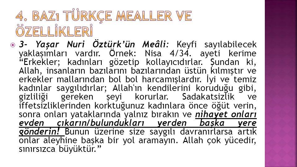 """ 3- Yaşar Nuri Öztürk'ün Meâli: Keyfi sayılabilecek yaklaşımları vardır. Örnek: Nisa 4/34. ayeti kerime """"Erkekler; kadınları gözetip kollayıcıdırlar."""