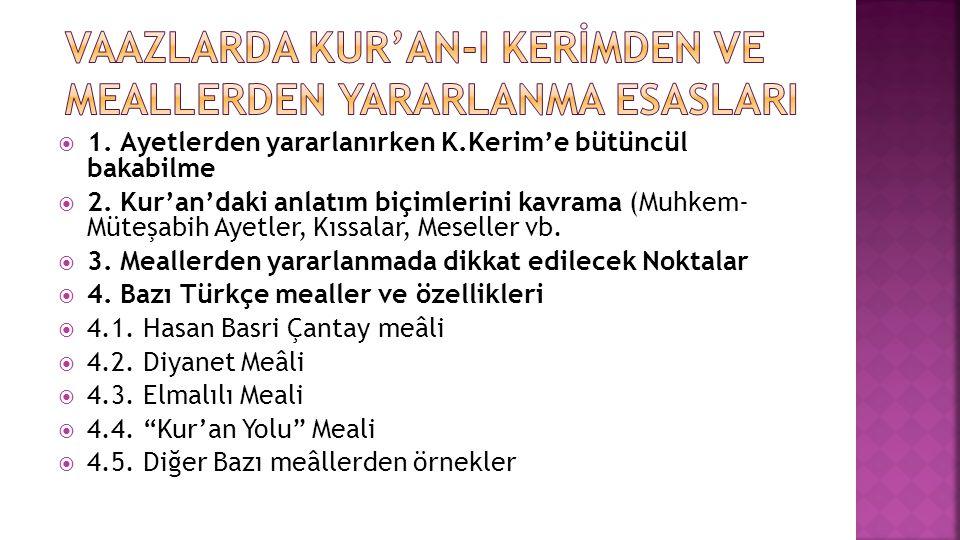  1. Ayetlerden yararlanırken K.Kerim'e bütüncül bakabilme  2. Kur'an'daki anlatım biçimlerini kavrama (Muhkem- Müteşabih Ayetler, Kıssalar, Meseller