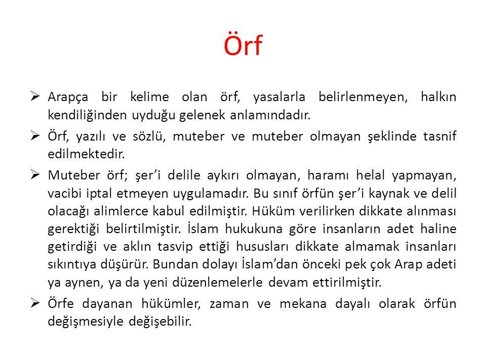 Örf  Arapça bir kelime olan örf, yasalarla belirlenmeyen, halkın kendiliğinden uyduğu gelenek anlamındadır.  Örf, yazılı ve sözlü, muteber ve mutebe