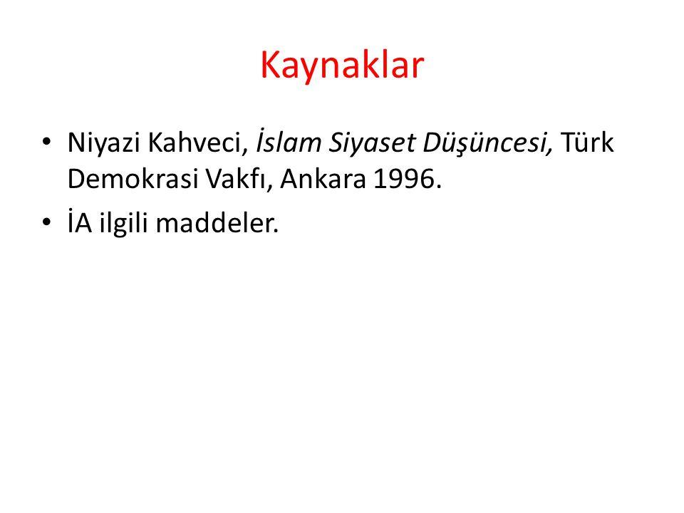 Kaynaklar Niyazi Kahveci, İslam Siyaset Düşüncesi, Türk Demokrasi Vakfı, Ankara 1996. İA ilgili maddeler.
