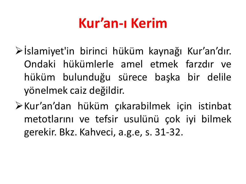 Kur'an-ı Kerim  İslamiyet'in birinci hüküm kaynağı Kur'an'dır. Ondaki hükümlerle amel etmek farzdır ve hüküm bulunduğu sürece başka bir delile yönelm