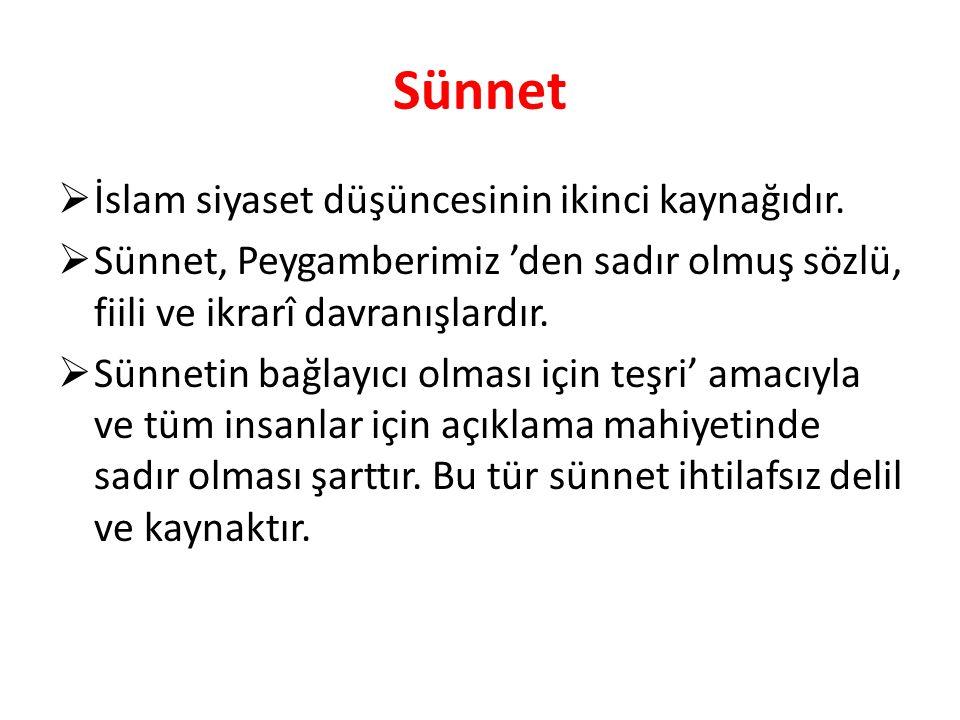 Sünnet  İslam siyaset düşüncesinin ikinci kaynağıdır.  Sünnet, Peygamberimiz 'den sadır olmuş sözlü, fiili ve ikrarî davranışlardır.  Sünnetin bağl