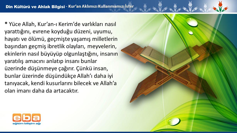 3 - Kur'an Aklımızı Kullanmamızı İster * Yüce Allah, Kur'an-ı Kerim'de varlıkları nasıl yarattığını, evrene koyduğu düzeni, uyumu, hayatı ve ölümü, ge