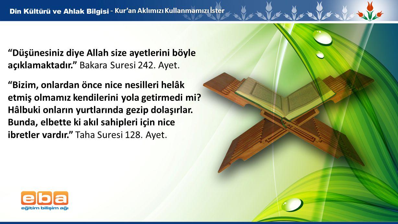 """6 - Kur'an Aklımızı Kullanmamızı İster """"Düşünesiniz diye Allah size ayetlerini böyle açıklamaktadır."""" Bakara Suresi 242. Ayet. """"Bizim, onlardan önce n"""