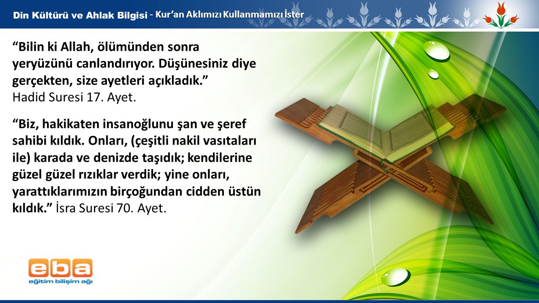 """7 - Kur'an Aklımızı Kullanmamızı İster """"Bilin ki Allah, ölümünden sonra yeryüzünü canlandırıyor. Düşünesiniz diye gerçekten, size ayetleri açıkladık."""""""