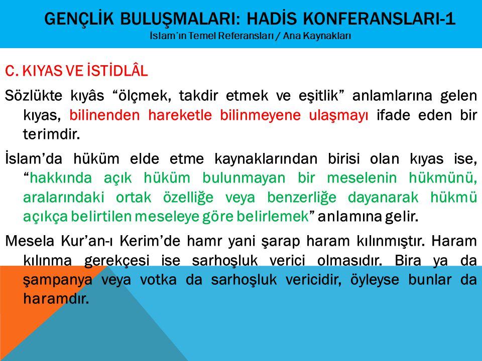 """GENÇLİK BULUŞMALARI: HADİS KONFERANSLARI-1 İslam'ın Temel Referansları / Ana Kaynakları C. KIYAS VE İSTİDLÂL Sözlükte kıyâs """"ölçmek, takdir etmek ve e"""