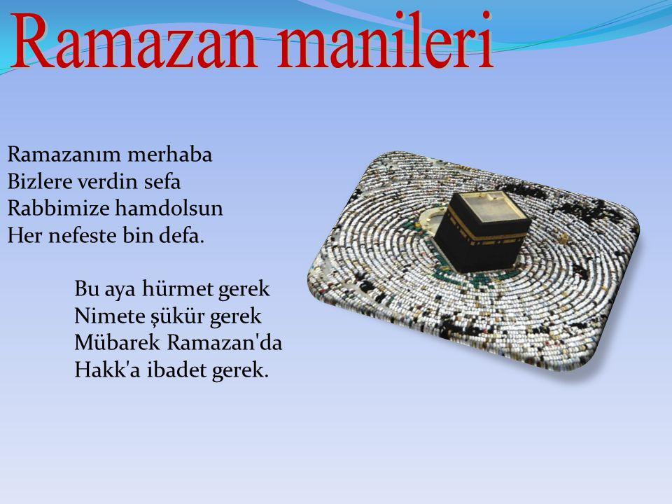 Ramazanım merhaba Bizlere verdin sefa Rabbimize hamdolsun Her nefeste bin defa.