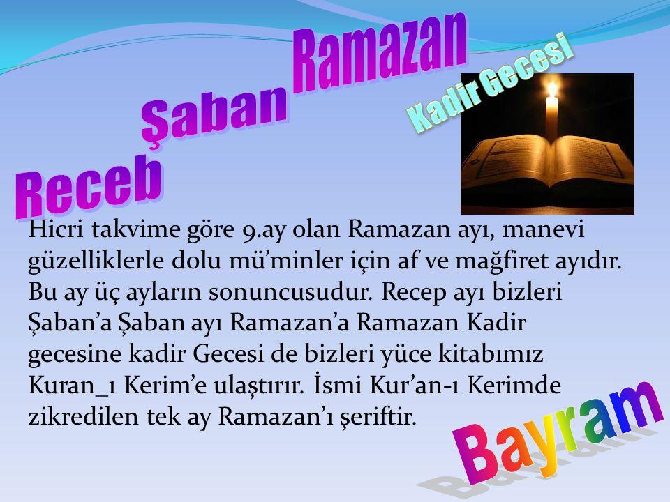 Hicri takvime göre 9.ay olan Ramazan ayı, manevi güzelliklerle dolu mü'minler için af ve mağfiret ayıdır.