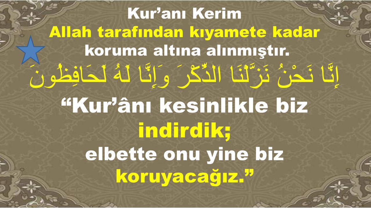 """Kur'anı Kerim Allah tarafından kıyamete kadar koruma altına alınmıştır. إِنَّا نَحْنُ نَزَّلْنَا الذِّكْرَ وَإِنَّا لَهُ لَحَافِظُونَ """"Kur'ânı kesinli"""