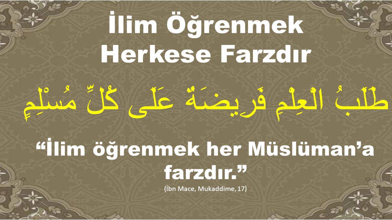 """İlim Öğrenmek Herkese Farzdır طَلَبُ الْعِلْمِ فَرِيضَةٌ عَلَى كُلِّ مُسْلِمٍ """"İlim öğrenmek her Müslüman'a farzdır."""" (İbn Mace, Mukaddime, 17)"""
