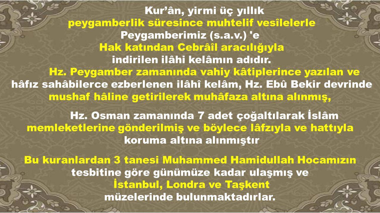 Kur'ân, yirmi üç yıllık peygamberlik süresince muhtelif vesîlelerle Peygamberimiz (s.a.v.) 'e Hak katından Cebrâîl aracılığıyla indirilen ilâhi kelâmı