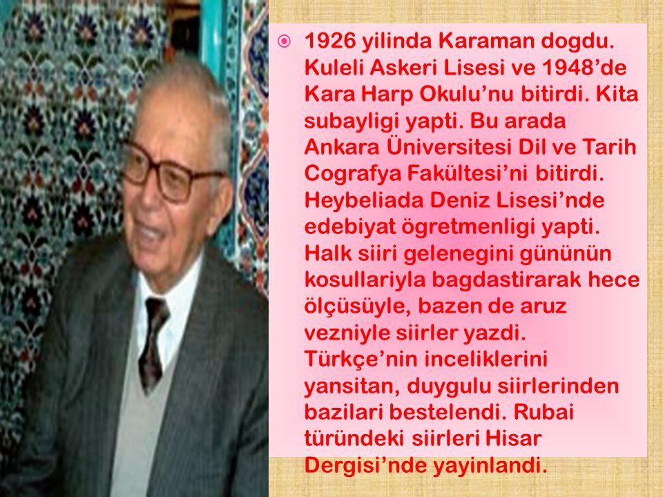  1926 yilinda Karaman dogdu. Kuleli Askeri Lisesi ve 1948'de Kara Harp Okulu'nu bitirdi. Kita subayligi yapti. Bu arada Ankara Üniversitesi Dil ve Ta