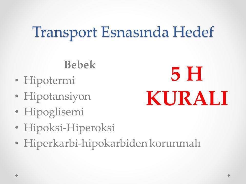 Transport Esnasında Hedef Bebek Hipotermi Hipotansiyon Hipoglisemi Hipoksi-Hiperoksi Hiperkarbi-hipokarbiden korunmalı 5 H KURALI