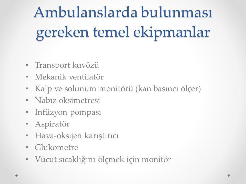 Ambulanslarda bulunması gereken temel ekipmanlar Transport kuvözü Mekanik ventilatör Kalp ve solunum monitörü (kan basıncı ölçer) Nabız oksimetresi Infüzyon pompası Aspiratör Hava-oksijen karıştırıcı Glukometre Vücut sıcaklığını ölçmek için monitör