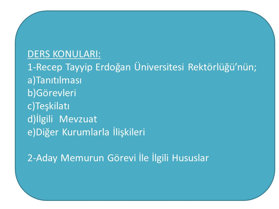 RECEP TAYYİP ERDOĞAN ÜNİVERSİTESİ REKTÖRLÜĞÜ A-TANITIM Recep Tayyip Erdoğan Üniversitesi, 17 Mart 2006 tarih ve 26111 sayılı Resmi Gazetede yayımlanarak yürürlüğe giren 15 yeni üniversite kurulmasına ilişkin 5467 sayılı Kanunla Rize Üniversitesi adıyla kurulmuş olup, 11 Nisan 2012 tarih ve 28261 sayılı Resmi Gazetede yayımlanarak yürürlüğe giren İlköğretim ve Eğitim Kanunu İle Bazı Kanunlarda Değişiklik Yapılmasına Dair Kanun'la Recep Tayyip Erdoğan Üniversitesi adını almıştır.