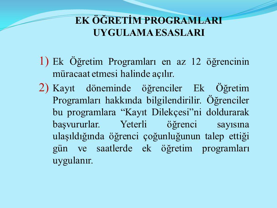 EK ÖĞRETİM PROGRAMLARI UYGULAMA ESASLARI 1) Ek Öğretim Programları en az 12 öğrencinin müracaat etmesi halinde açılır. 2) Kayıt döneminde öğrenciler E