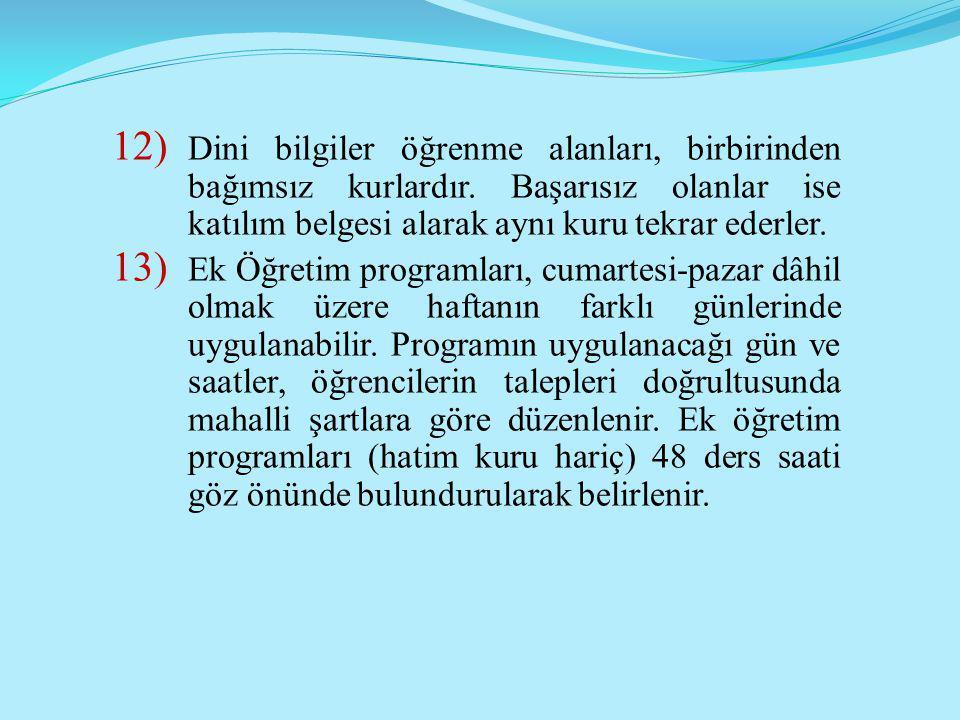 12) Dini bilgiler öğrenme alanları, birbirinden bağımsız kurlardır. Başarısız olanlar ise katılım belgesi alarak aynı kuru tekrar ederler. 13) Ek Öğre