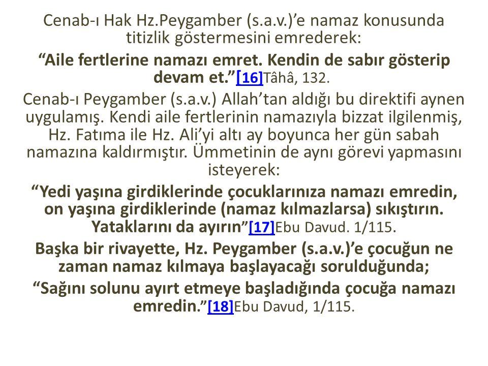 """Cenab-ı Hak Hz.Peygamber (s.a.v.)'e namaz konusunda titizlik göstermesini emrederek: """"Aile fertlerine namazı emret. Kendin de sabır gösterip devam et."""