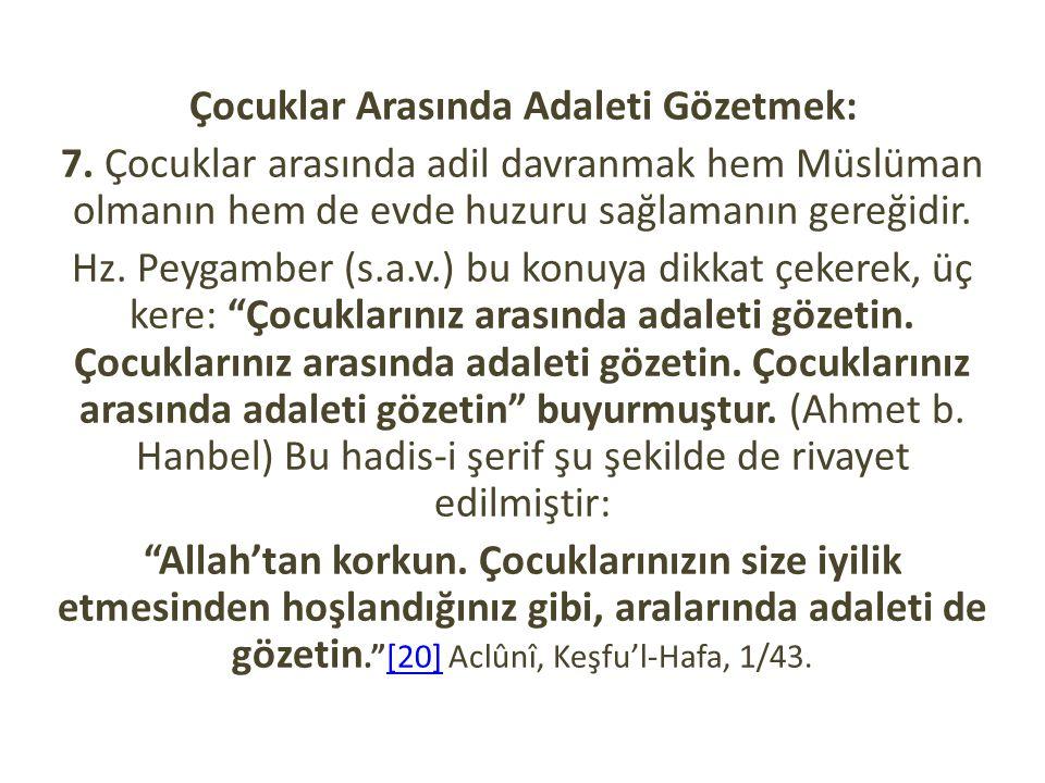 Çocuklar Arasında Adaleti Gözetmek: 7. Çocuklar arasında adil davranmak hem Müslüman olmanın hem de evde huzuru sağlamanın gereğidir. Hz. Peygamber (s