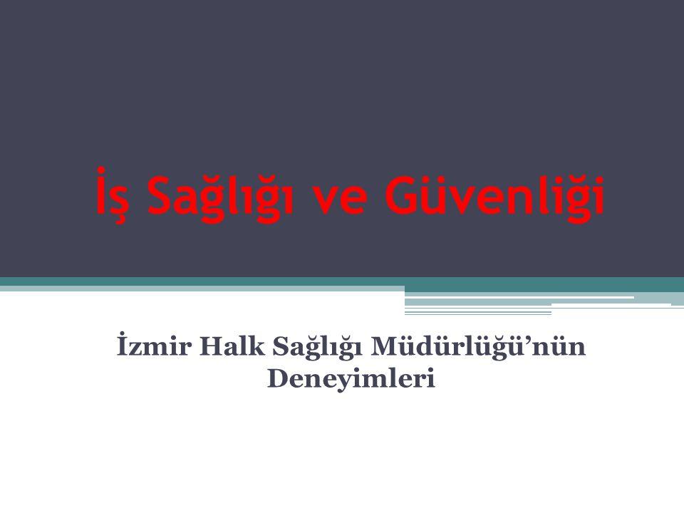 İş Sağlığı ve Güvenliği İzmir Halk Sağlığı Müdürlüğü'nün Deneyimleri