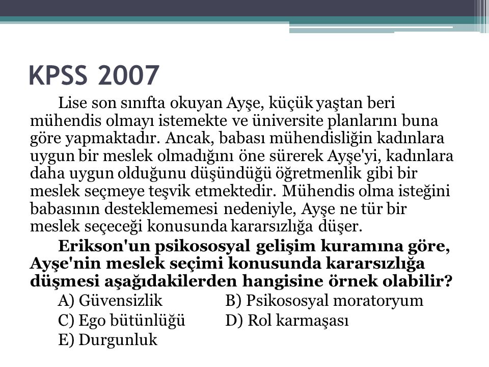 KPSS 2007 Lise son sınıfta okuyan Ayşe, küçük yaştan beri mühendis olmayı istemekte ve üniversite planlarını buna göre yapmaktadır. Ancak, babası mühe