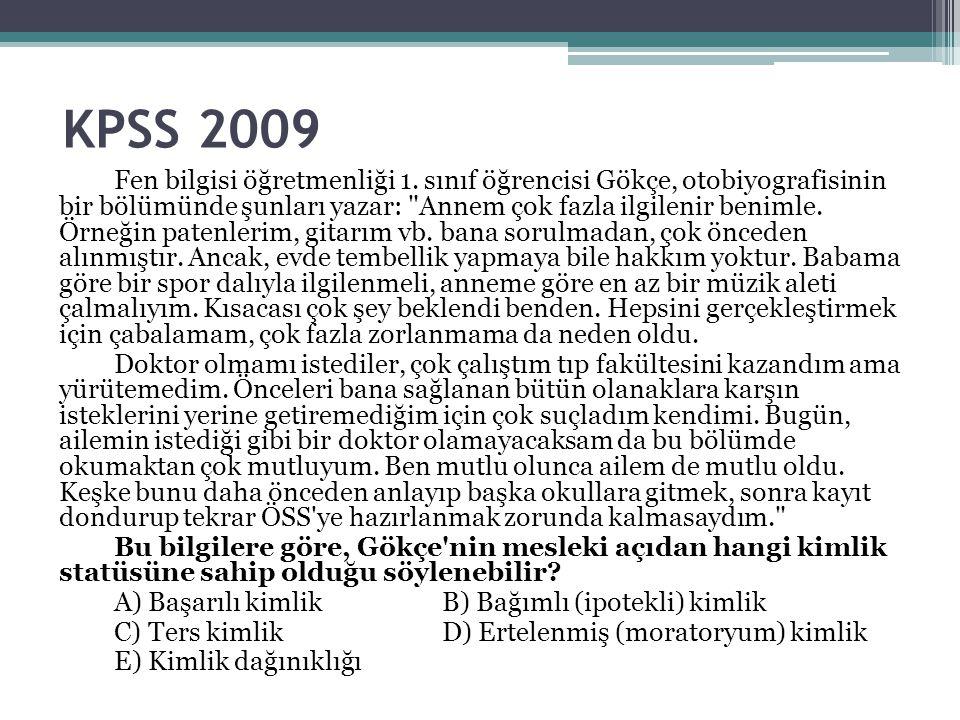 KPSS 2009 Fen bilgisi öğretmenliği 1. sınıf öğrencisi Gökçe, otobiyografisinin bir bölümünde şunları yazar: