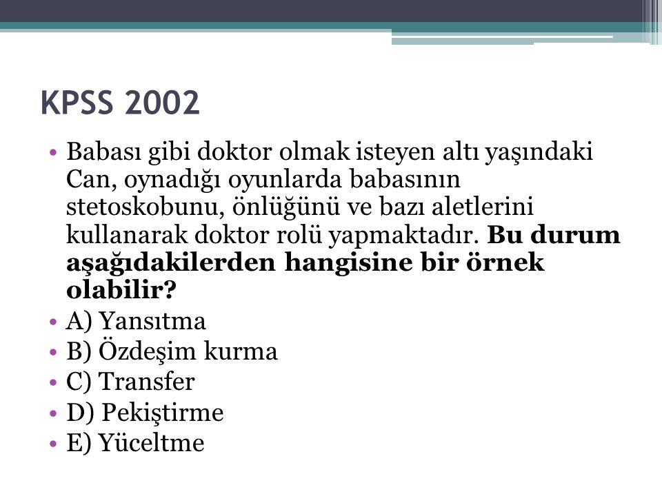KPSS 2002 Babası gibi doktor olmak isteyen altı yaşındaki Can, oynadığı oyunlarda babasının stetoskobunu, önlüğünü ve bazı aletlerini kullanarak dokto