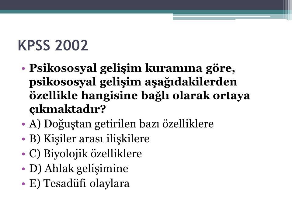 KPSS 2002 Psikososyal gelişim kuramına göre, psikososyal gelişim aşağıdakilerden özellikle hangisine bağlı olarak ortaya çıkmaktadır? A) Doğuştan geti