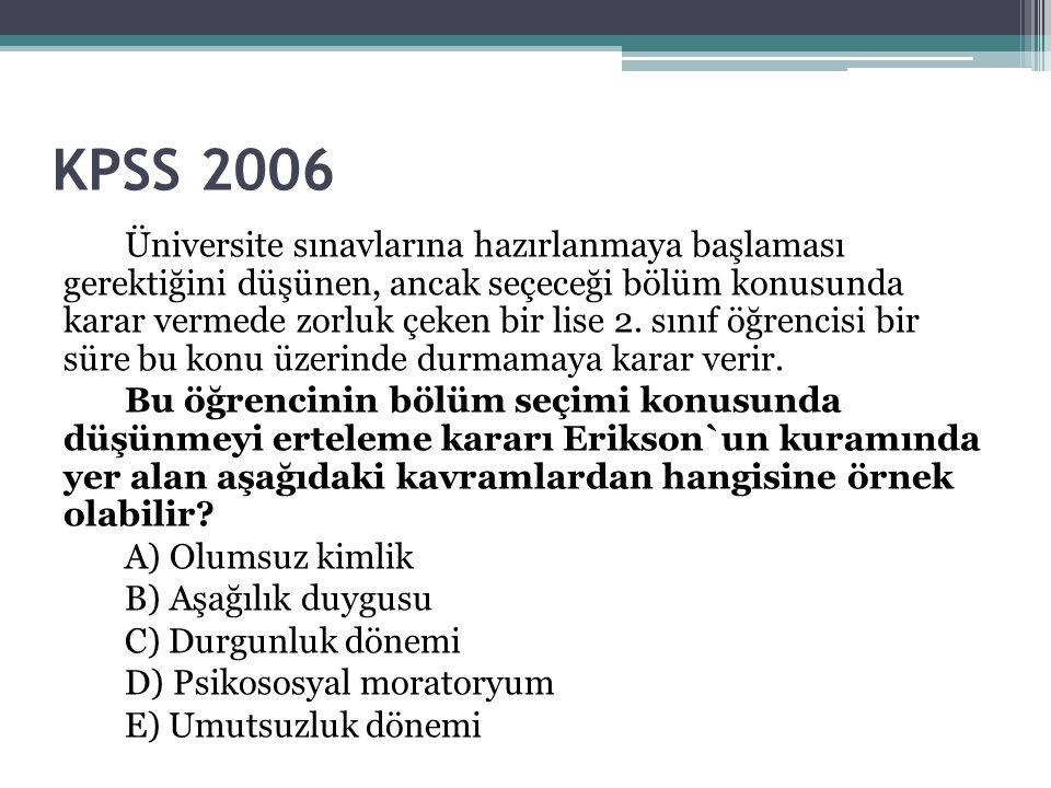 KPSS 2006 Üniversite sınavlarına hazırlanmaya başlaması gerektiğini düşünen, ancak seçeceği bölüm konusunda karar vermede zorluk çeken bir lise 2. sı