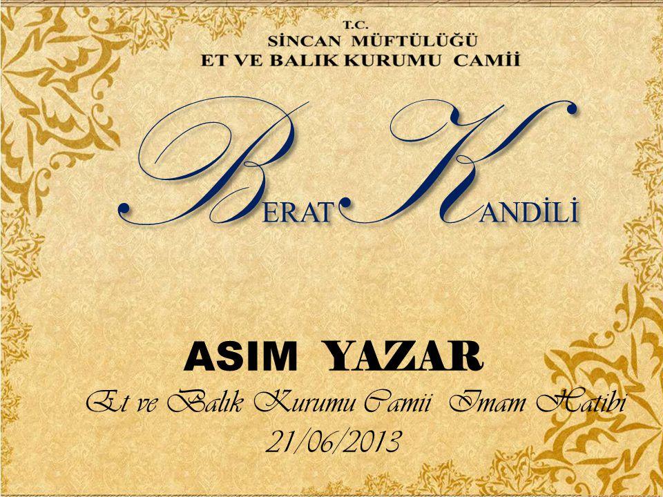 B ERAT K ANDİLİ ASIM YAZAR Et ve Balık Kurumu Camii Imam Hatibi 21/06/2013