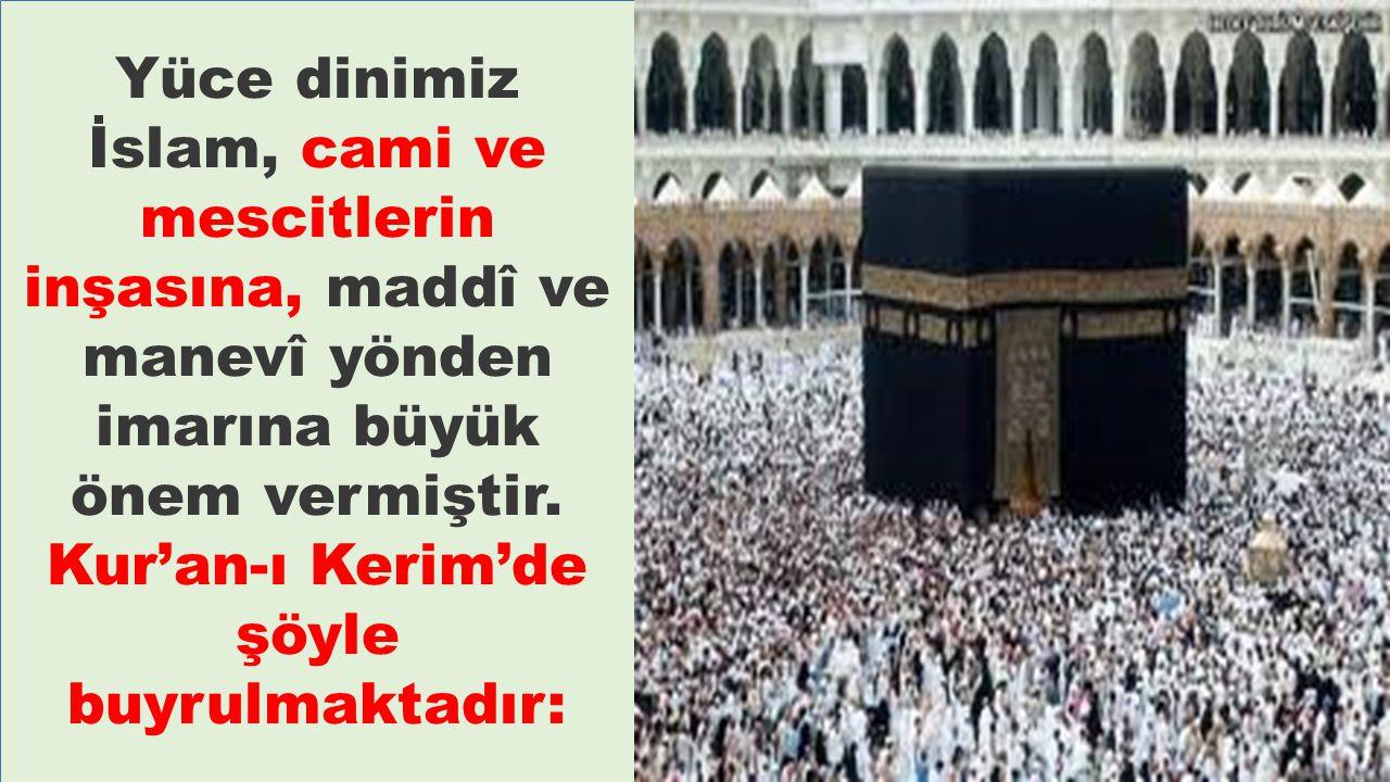Yüce dinimiz İslam, cami ve mescitlerin inşasına, maddî ve manevî yönden imarına büyük önem vermiştir. Kur'an-ı Kerim'de şöyle buyrulmaktadır: