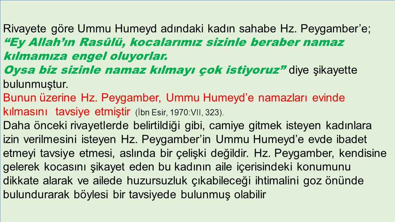 """Rivayete göre Ummu Humeyd adındaki kadın sahabe Hz. Peygamber'e; """"Ey Allah'ın Rasûlü, kocalarımız sizinle beraber namaz kılmamıza engel oluyorlar. Oys"""