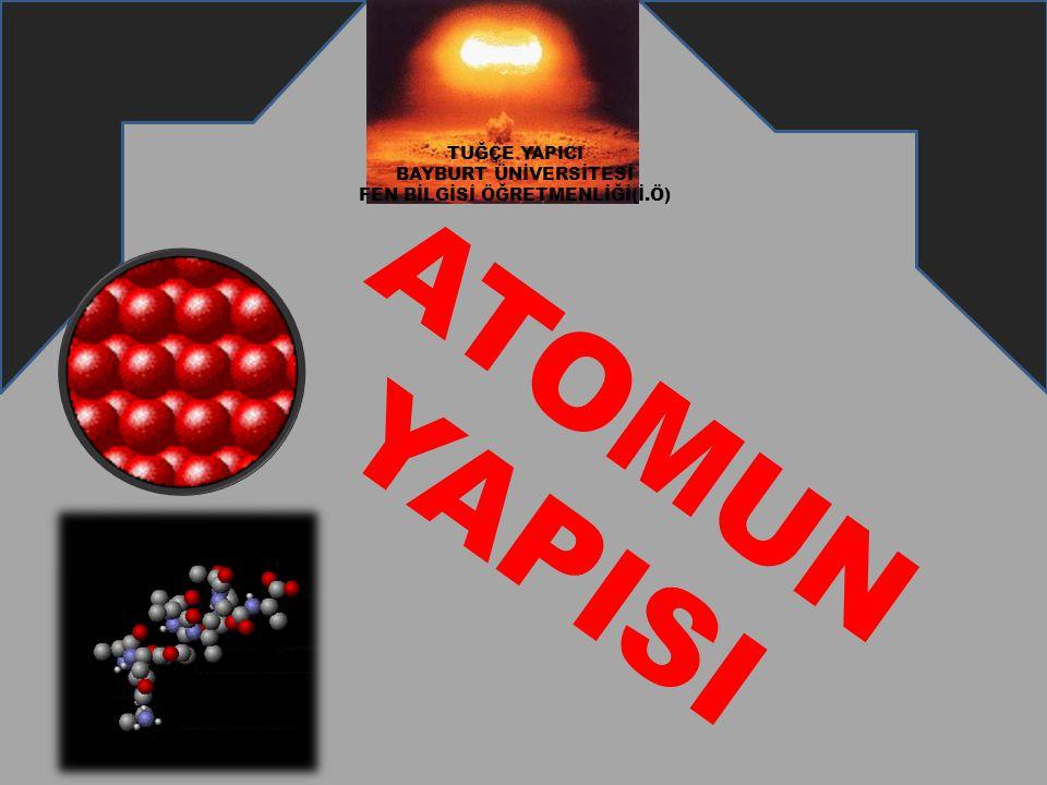 d) Rutherford Atom Modeli  Çekirdekteki proton (yük) sayısı, elektron sayısına eşittir.