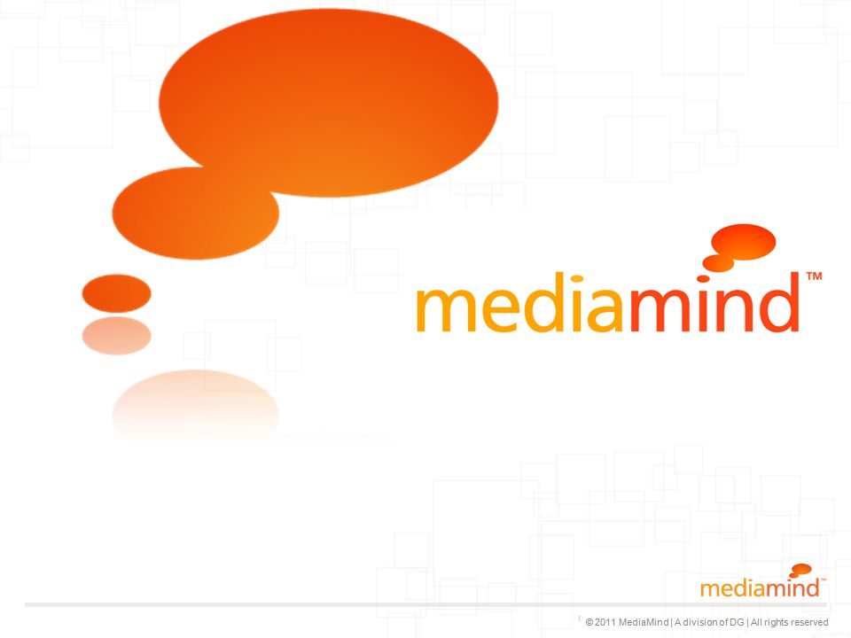 © 2011 MediaMind | A division of DG | All rights reserved Logo with white text place on top © 2011 MediaMind Technologies Inc | All rights reserved