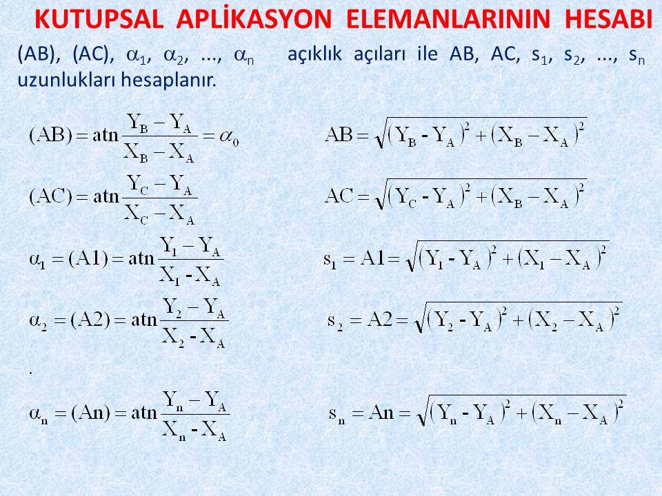 KUTUPSAL APLİKASYON ELEMANLARININ HESABI (AB), (AC),  1,  2,...,  n açıklık açıları ile AB, AC, s 1, s 2,..., s n uzunlukları hesaplanır.