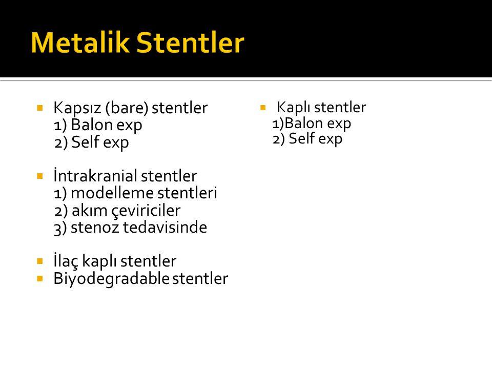  Kapsız (bare) stentler 1) Balon exp 2) Self exp  İntrakranial stentler 1) modelleme stentleri 2) akım çeviriciler 3) stenoz tedavisinde  İlaç kapl