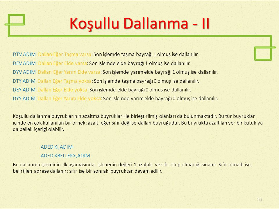 53 Koşullu Dallanma - II DTV ADIM Dallan Eğer Taşma varsa: Son işlemde taşma bayrağı 1 olmuş ise dallanılır.