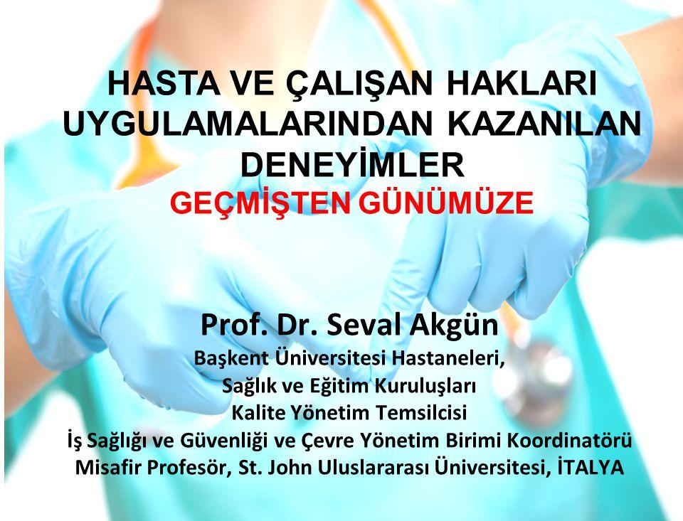 Prof. Dr. Seval Akgün Başkent Üniversitesi Hastaneleri, Sağlık ve Eğitim Kuruluşları Kalite Yönetim Temsilcisi İş Sağlığı ve Güvenliği ve Çevre Yöneti
