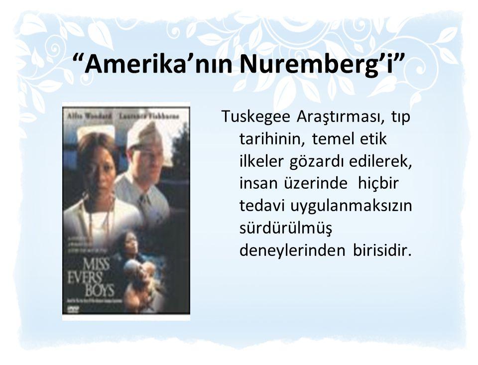 """""""Amerika'nın Nuremberg'i"""" Tuskegee Araştırması, tıp tarihinin, temel etik ilkeler gözardı edilerek, insan üzerinde hiçbir tedavi uygulanmaksızın sürdü"""