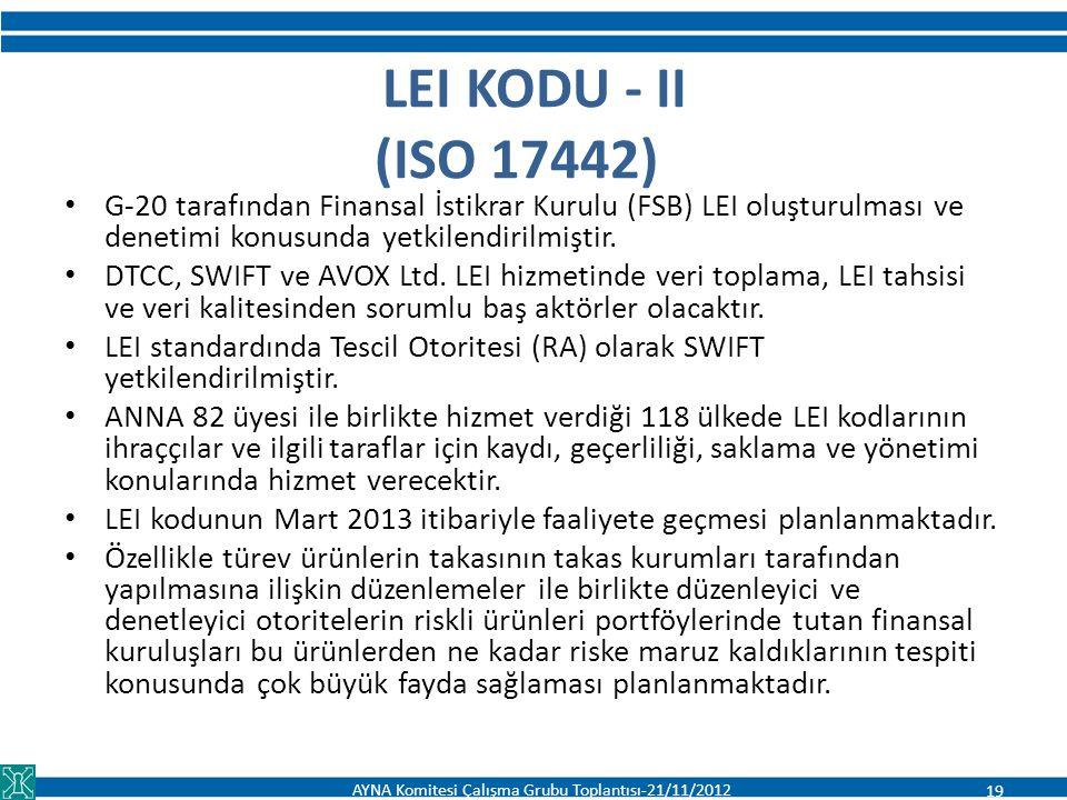 LEI KODU - II (ISO 17442) G-20 tarafından Finansal İstikrar Kurulu (FSB) LEI oluşturulması ve denetimi konusunda yetkilendirilmiştir. DTCC, SWIFT ve A
