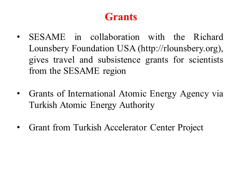 SESAME in collaboration with the Richard Lounsbery Foundation USA (http://rlounsbery.org), gives travel and subsistence grants for scientists from the