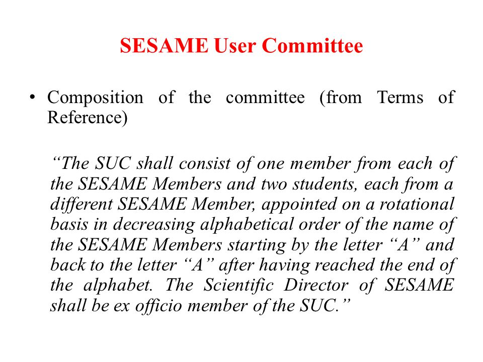 "SESAME User Committee Composition of the committee (from Terms of Reference) ""The SUC shall consist of one member from each of the SESAME Members and"
