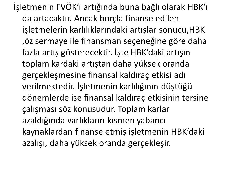 İşletmenin FVÖK'ı artığında buna bağlı olarak HBK'ı da artacaktır. Ancak borçla finanse edilen işletmelerin karlılıklarındaki artışlar sonucu,HBK,öz s