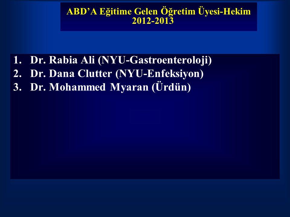 ABD'A Eğitime Gelen Öğretim Üyesi-Hekim 2012-2013 1.Dr. Rabia Ali (NYU-Gastroenteroloji) 2.Dr. Dana Clutter (NYU-Enfeksiyon) 3.Dr. Mohammed Myaran (Ür