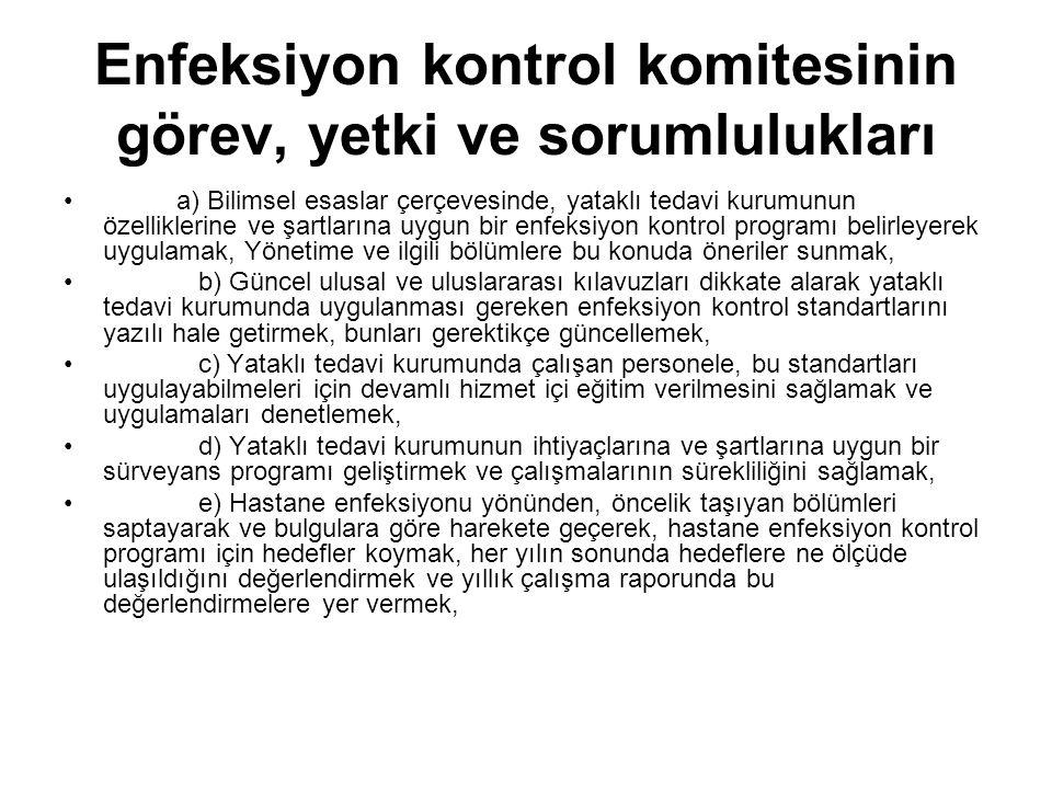Enfeksiyon kontrol komitesinin görev, yetki ve sorumlulukları a) Bilimsel esaslar çerçevesinde, yataklı tedavi kurumunun özelliklerine ve şartlarına u