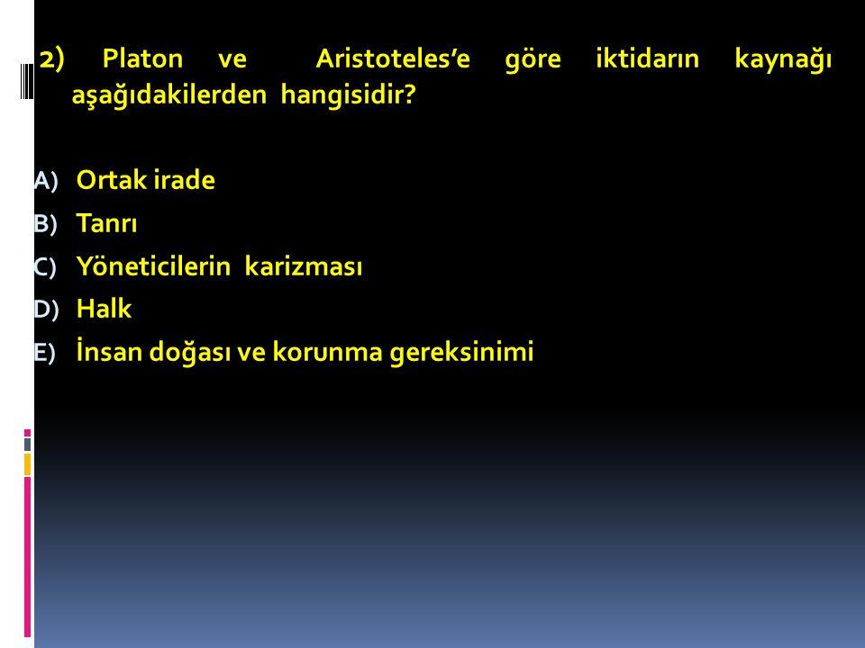 2) Platon ve Aristoteles'e göre iktidarın kaynağı aşağıdakilerden hangisidir.