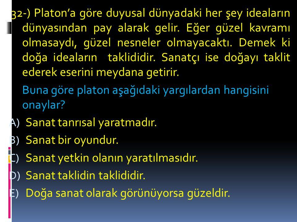 32-) Platon'a göre duyusal dünyadaki her şey ideaların dünyasından pay alarak gelir.