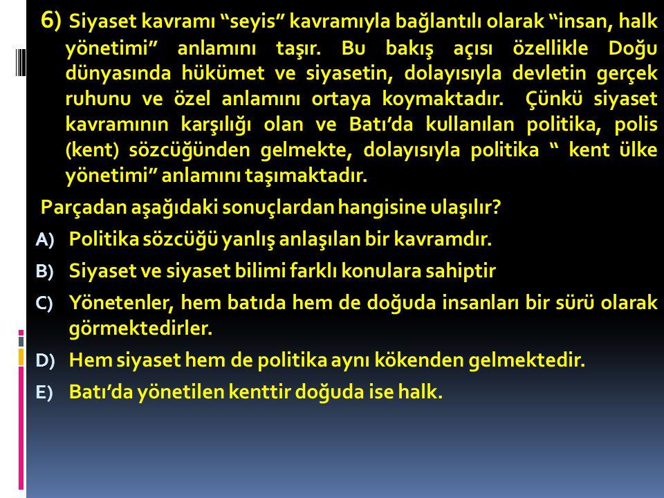 6) Siyaset kavramı seyis kavramıyla bağlantılı olarak insan, halk yönetimi anlamını taşır.