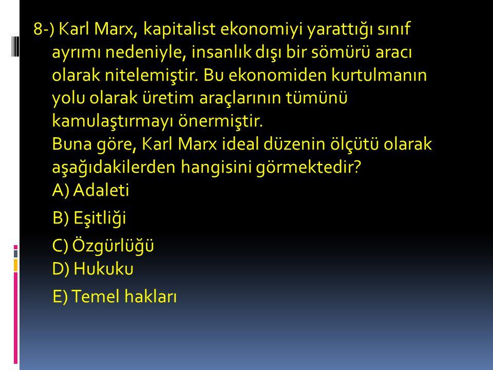 8-) Karl Marx, kapitalist ekonomiyi yarattığı sınıf ayrımı nedeniyle, insanlık dışı bir sömürü aracı olarak nitelemiştir.