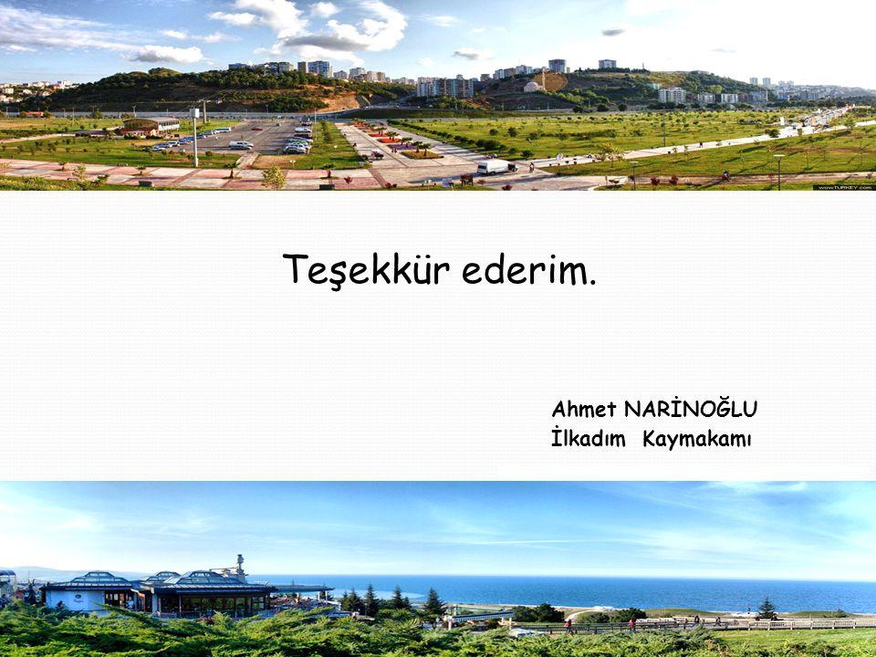 Teşekkür ederim. Ahmet NARİNOĞLU İlkadım Kaymakamı
